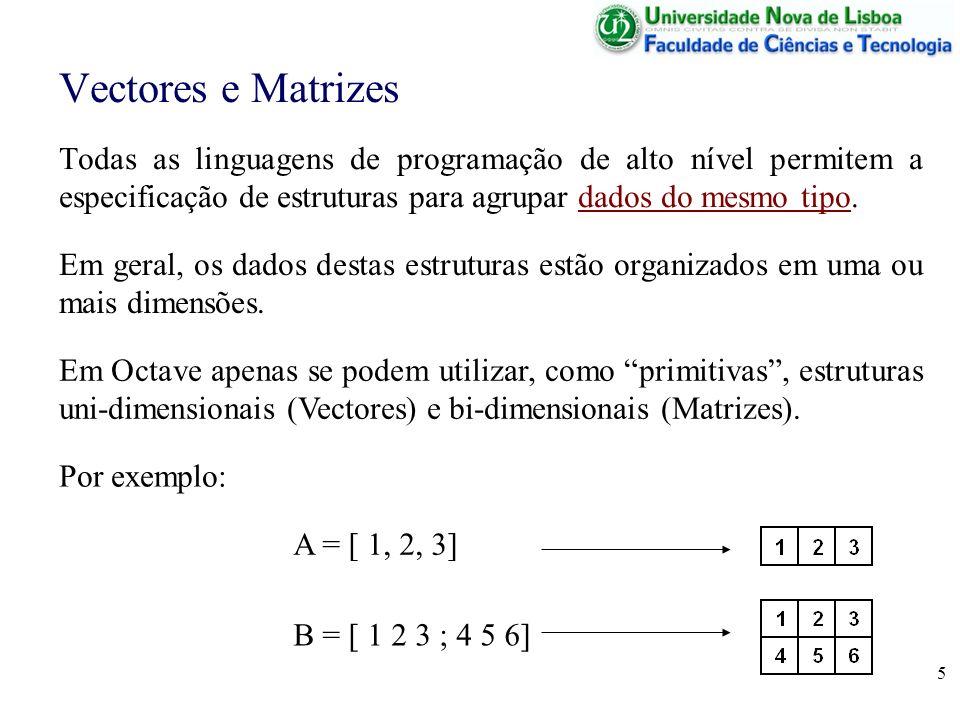 Vectores e MatrizesTodas as linguagens de programação de alto nível permitem a especificação de estruturas para agrupar dados do mesmo tipo.