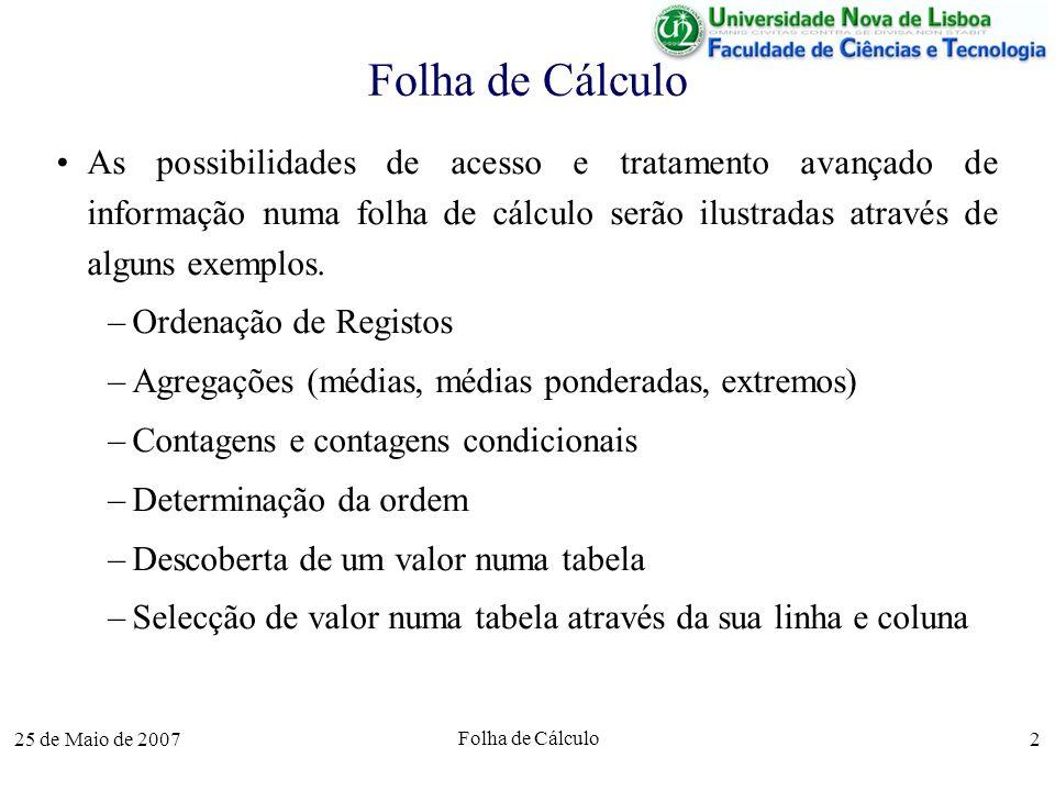 Folha de Cálculo As possibilidades de acesso e tratamento avançado de informação numa folha de cálculo serão ilustradas através de alguns exemplos.