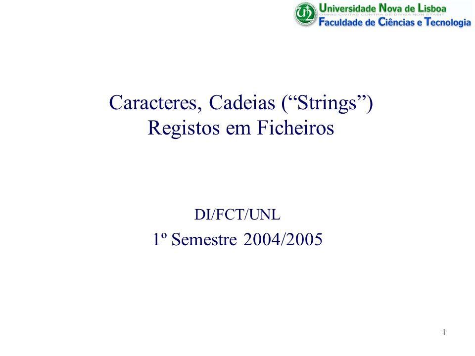 Caracteres, Cadeias ( Strings ) Registos em Ficheiros