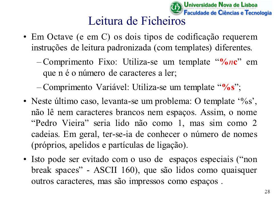 Leitura de FicheirosEm Octave (e em C) os dois tipos de codificação requerem instruções de leitura padronizada (com templates) diferentes.