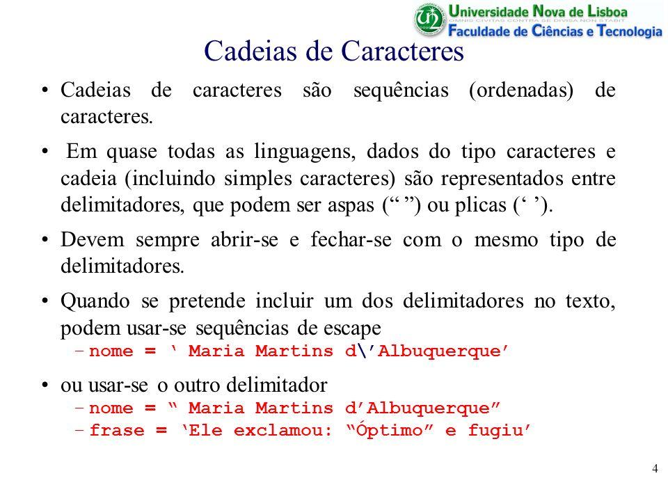 Cadeias de Caracteres Cadeias de caracteres são sequências (ordenadas) de caracteres.