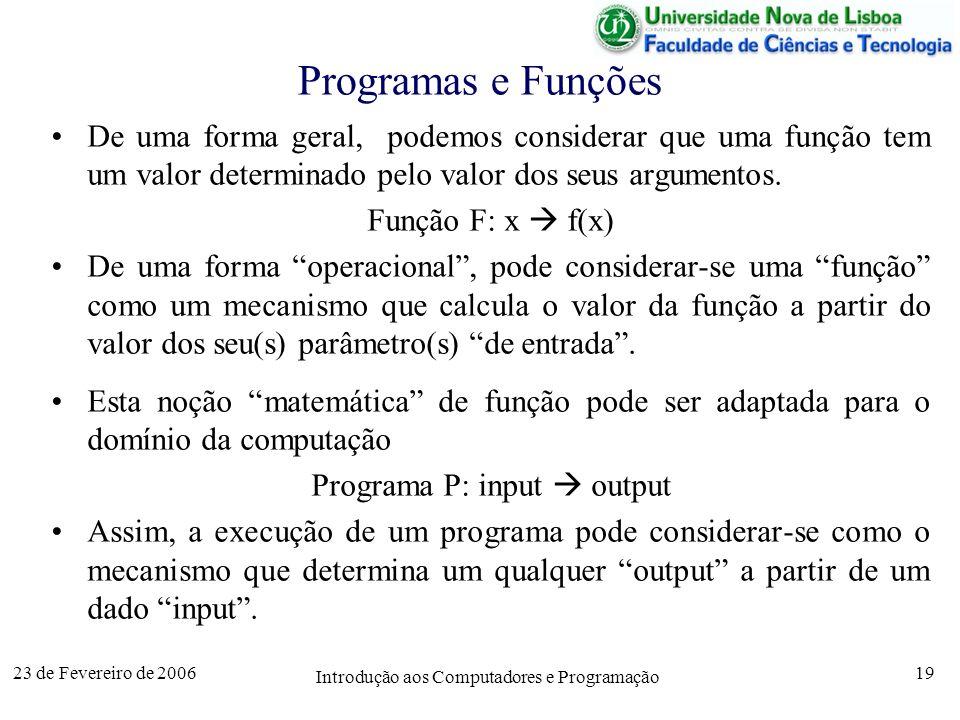 Programas e Funções De uma forma geral, podemos considerar que uma função tem um valor determinado pelo valor dos seus argumentos.
