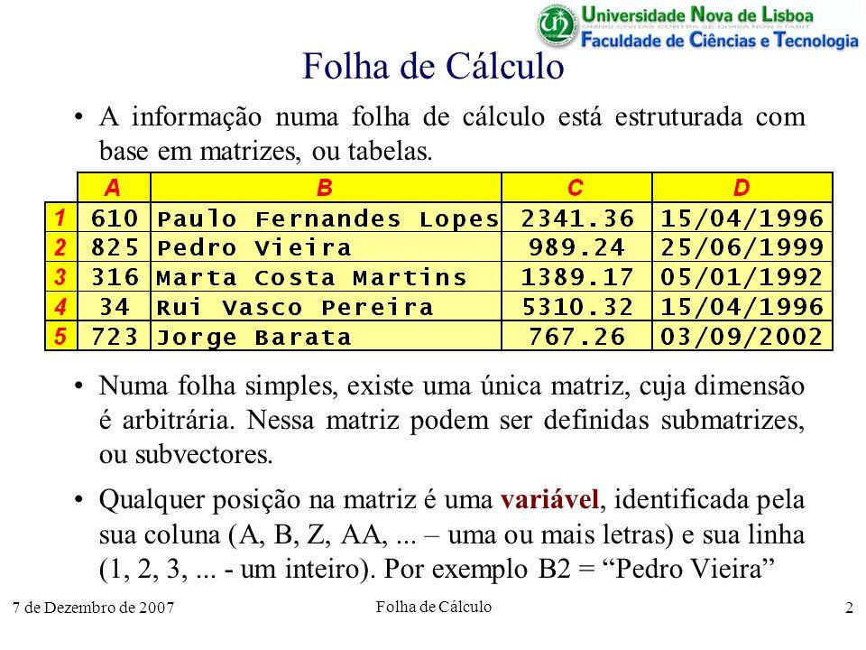 Folha de Cálculo A informação numa folha de cálculo está estruturada com base em matrizes, ou tabelas.
