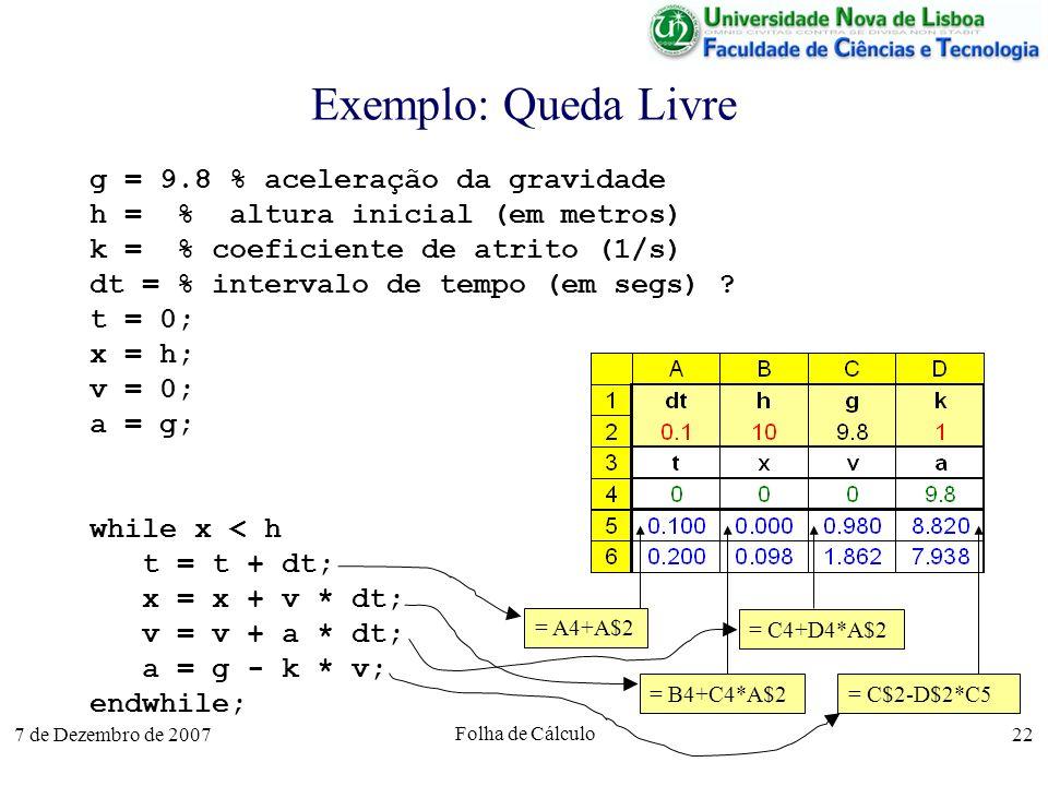 Exemplo: Queda Livre g = 9.8 % aceleração da gravidade