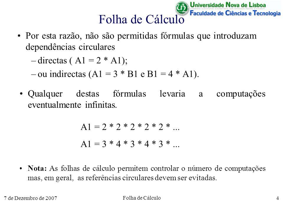 Folha de CálculoPor esta razão, não são permitidas fórmulas que introduzam dependências circulares.