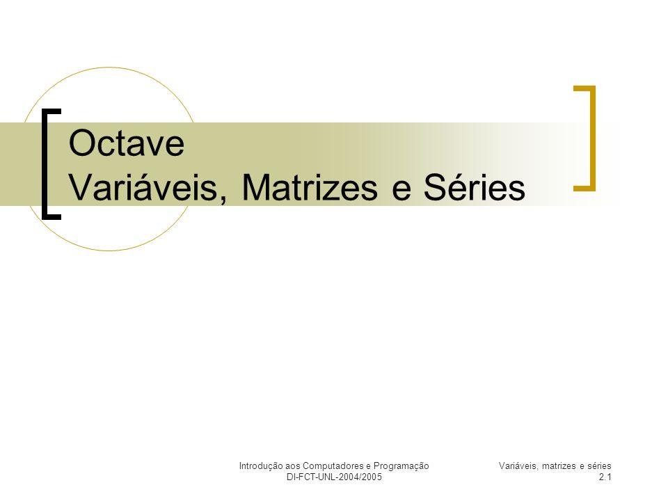 Octave Variáveis, Matrizes e Séries