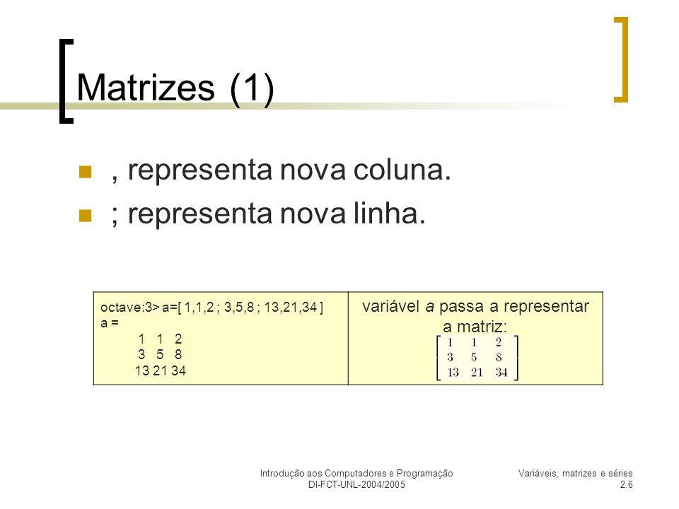 Matrizes (1) , representa nova coluna. ; representa nova linha.