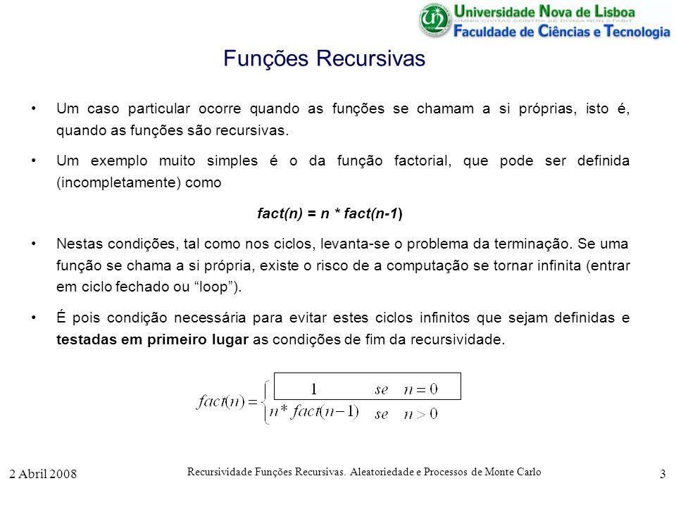 Funções Recursivas Um caso particular ocorre quando as funções se chamam a si próprias, isto é, quando as funções são recursivas.