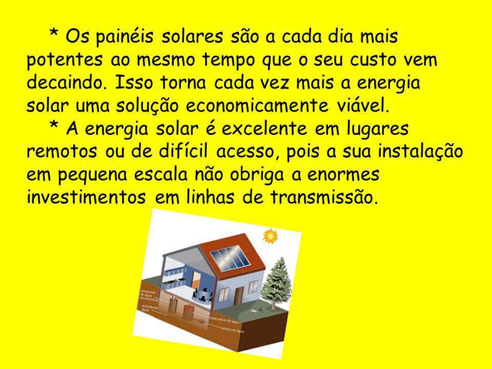 * Os painéis solares são a cada dia mais potentes ao mesmo tempo que o seu custo vem decaindo. Isso torna cada vez mais a energia solar uma solução economicamente viável.