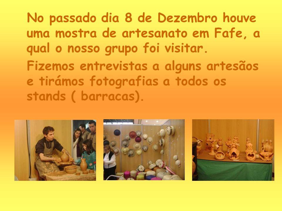 No passado dia 8 de Dezembro houve uma mostra de artesanato em Fafe, a qual o nosso grupo foi visitar.