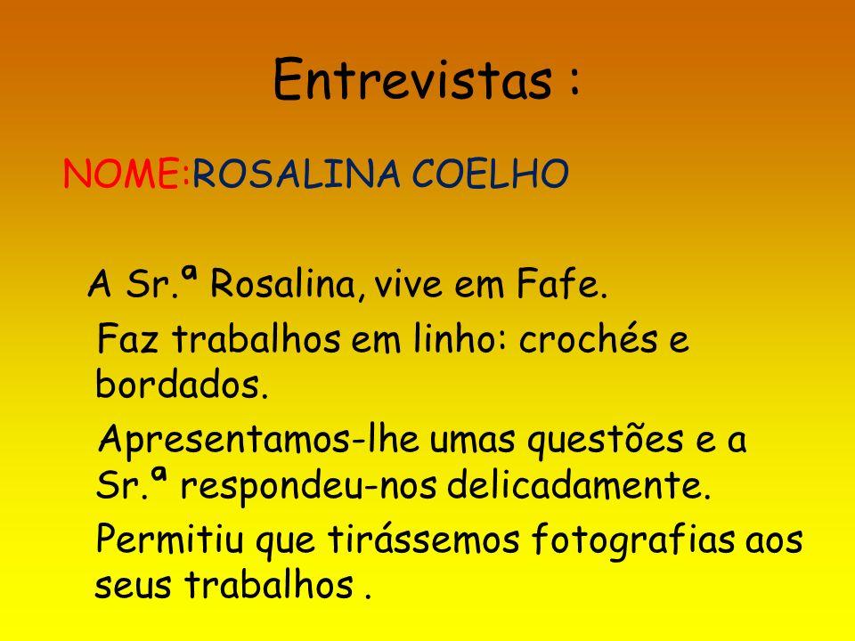 Entrevistas : NOME:ROSALINA COELHO A Sr.ª Rosalina, vive em Fafe.