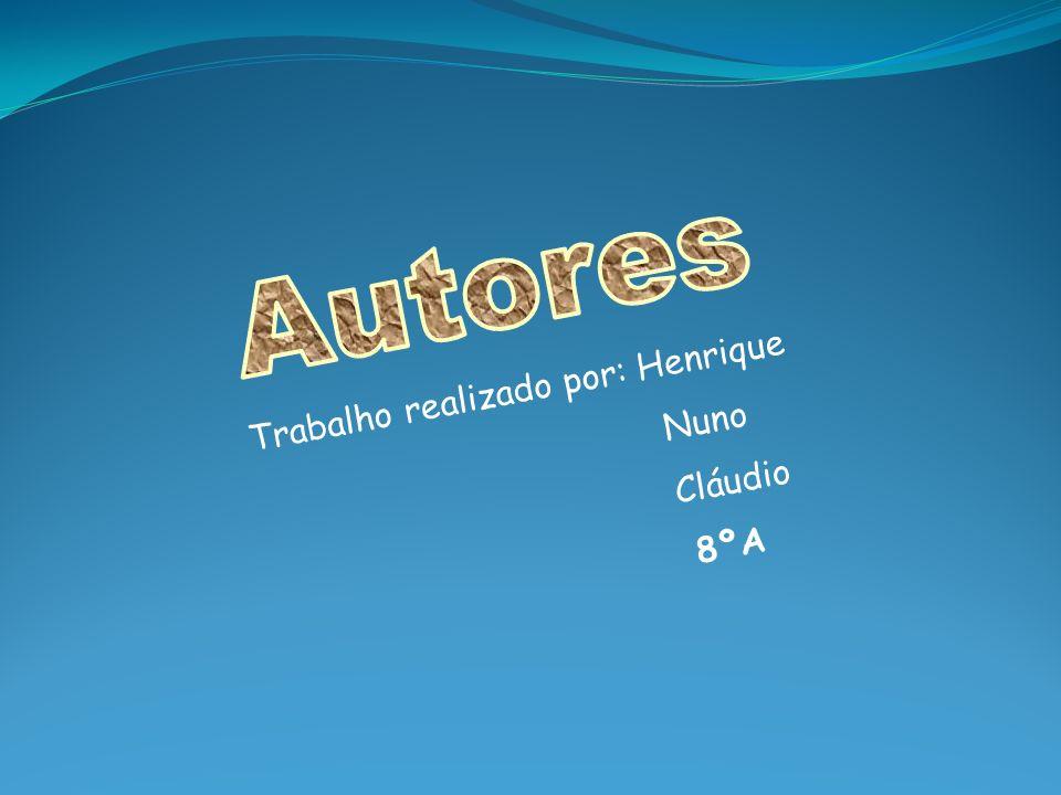 Autores Trabalho realizado por: Henrique Nuno Cláudio 8ºA