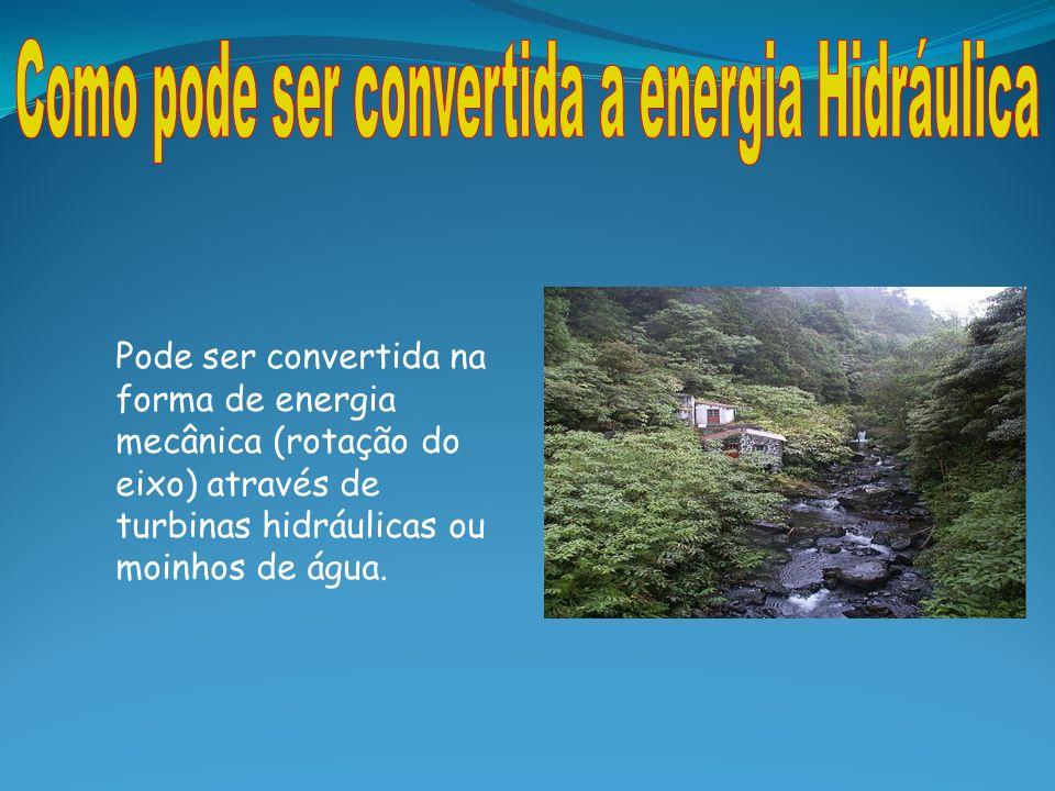 Como pode ser convertida a energia Hidráulica