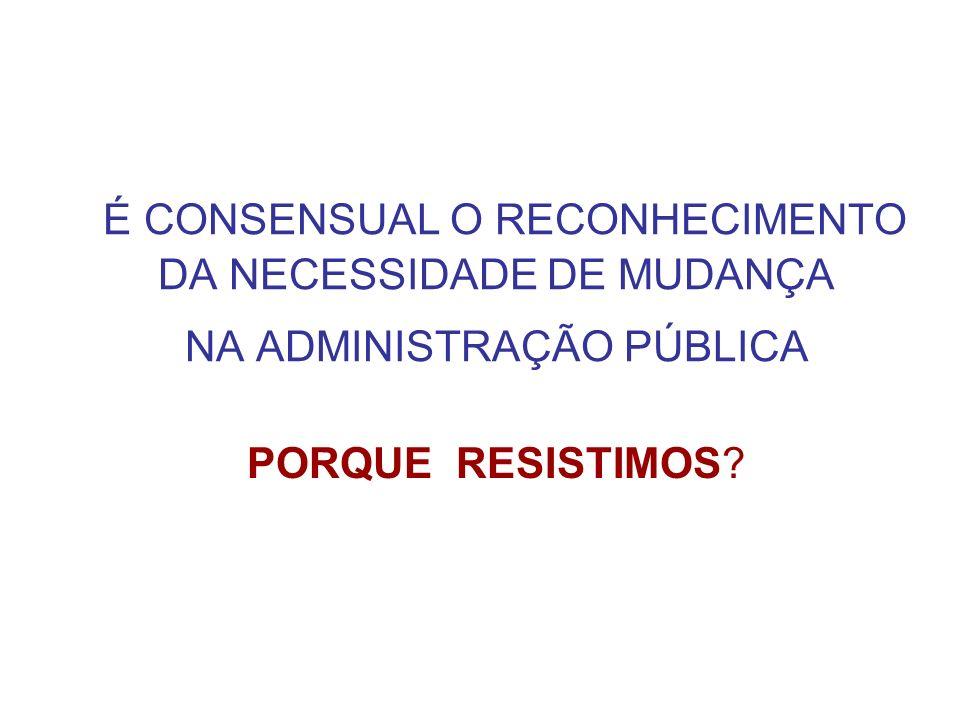 É CONSENSUAL O RECONHECIMENTO DA NECESSIDADE DE MUDANÇA NA ADMINISTRAÇÃO PÚBLICA