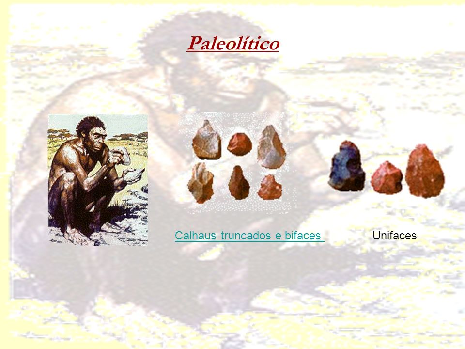 Paleolítico Calhaus truncados e bifaces Unifaces