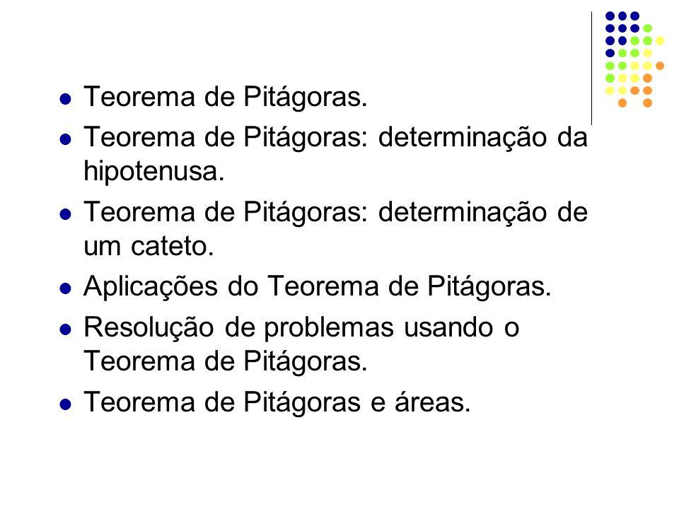 Teorema de Pitágoras. Teorema de Pitágoras: determinação da hipotenusa. Teorema de Pitágoras: determinação de um cateto.