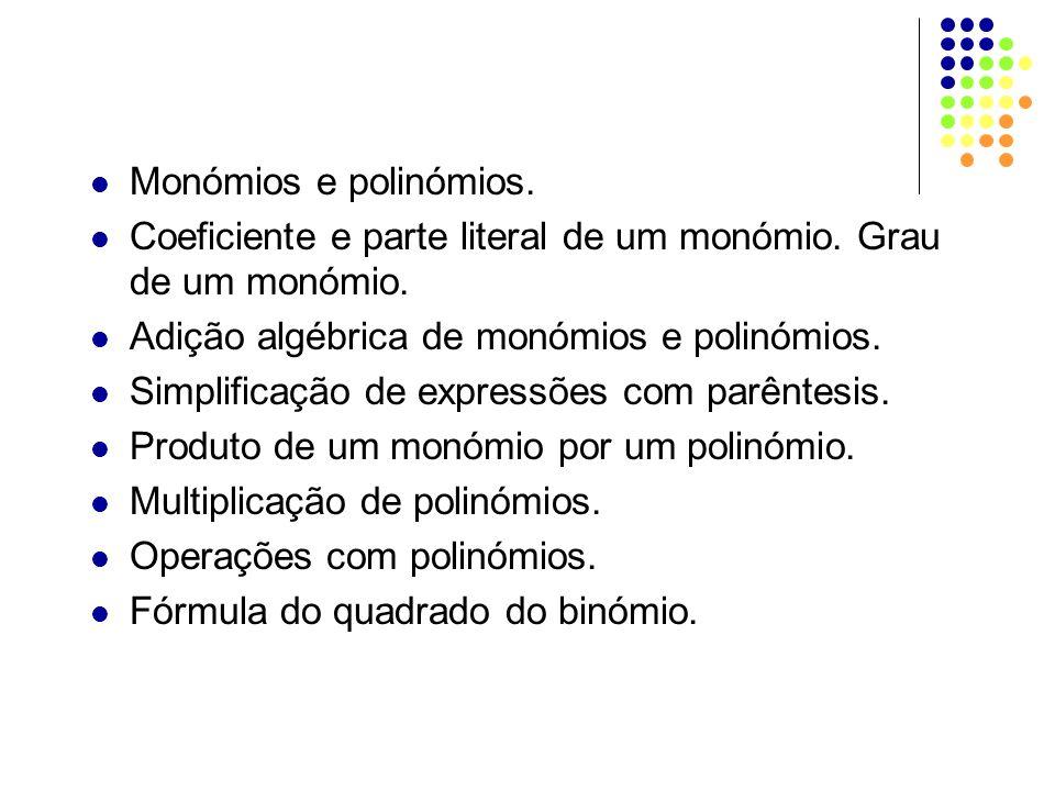 Monómios e polinómios. Coeficiente e parte literal de um monómio. Grau de um monómio. Adição algébrica de monómios e polinómios.