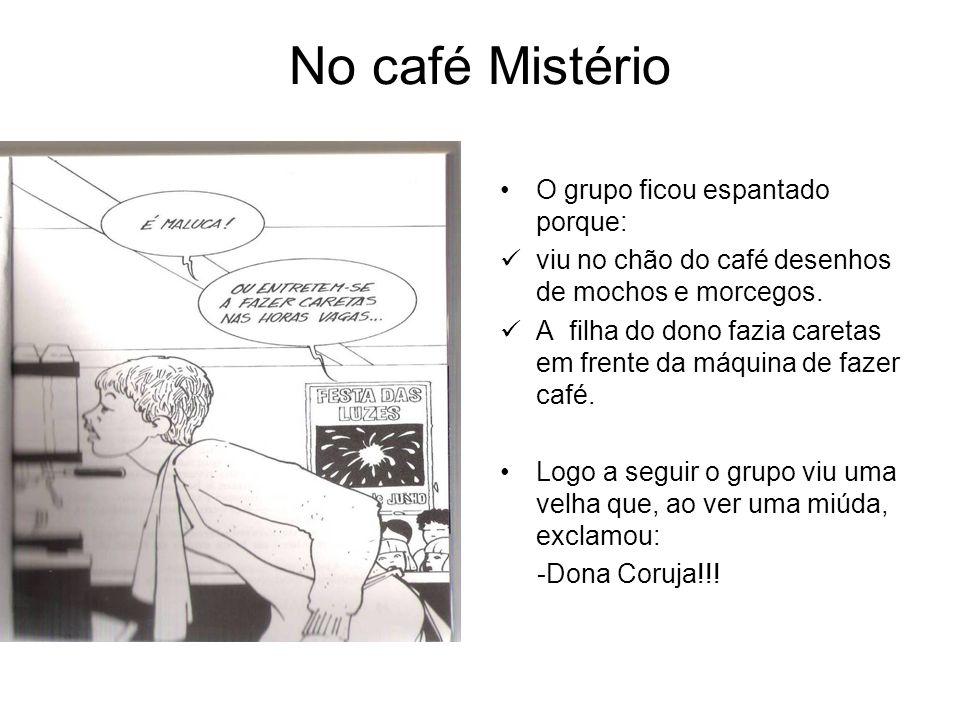 No café Mistério O grupo ficou espantado porque: