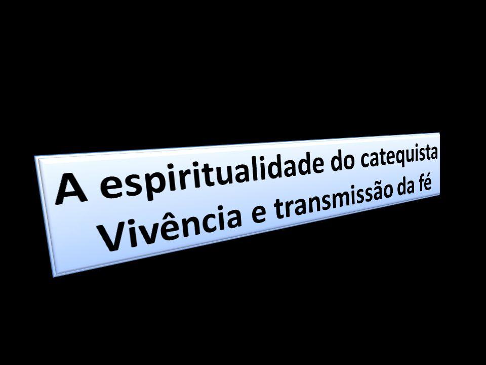 A espiritualidade do catequista Vivência e transmissão da fé