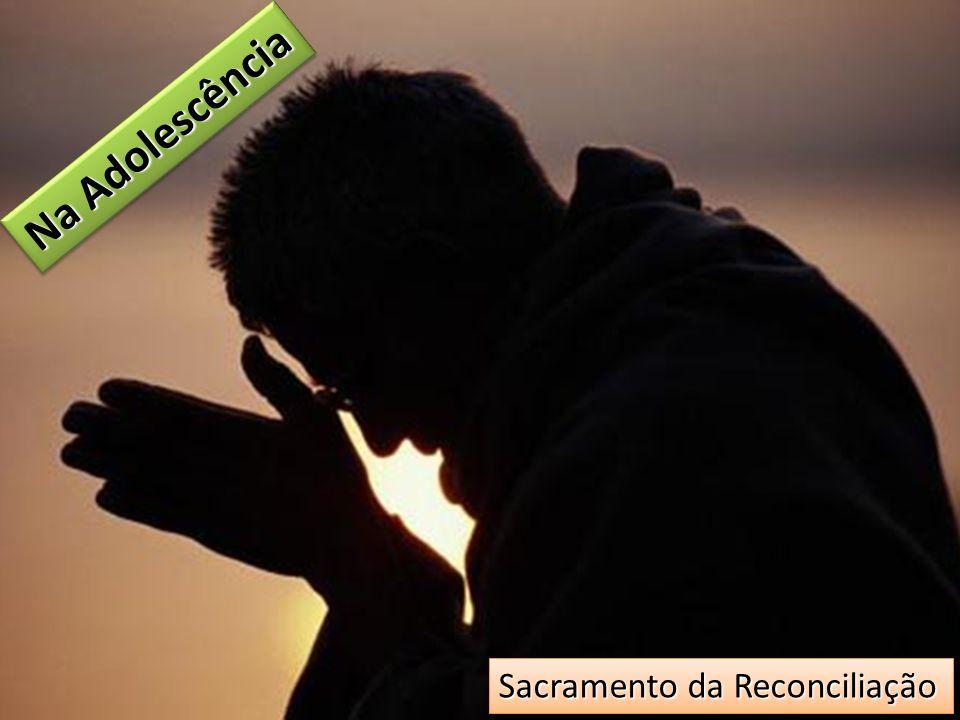 Na Adolescência Sacramento da Reconciliação