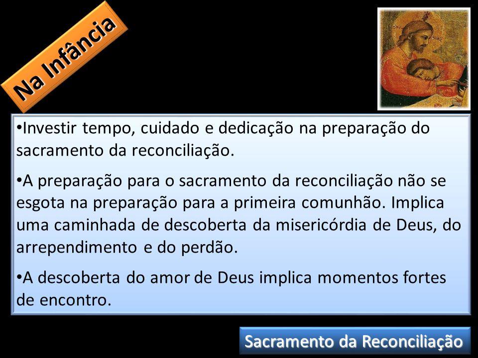 Na Infância Investir tempo, cuidado e dedicação na preparação do sacramento da reconciliação.