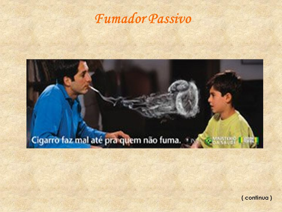 Fumador Passivo ( continua )