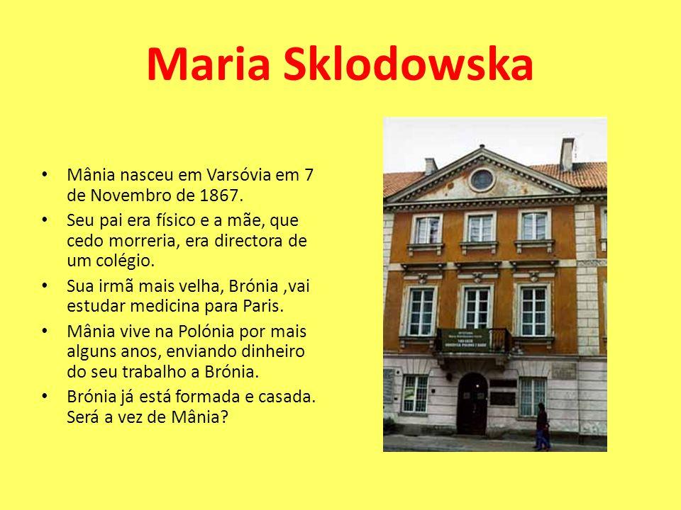 Maria Sklodowska Mânia nasceu em Varsóvia em 7 de Novembro de 1867.