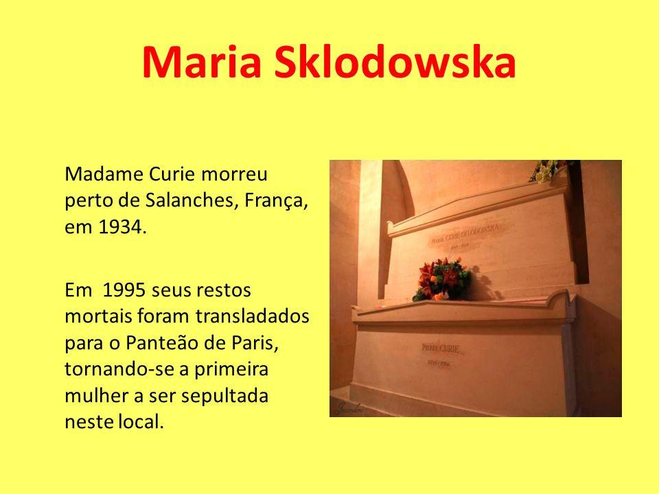 Maria SklodowskaMadame Curie morreu perto de Salanches, França, em 1934.