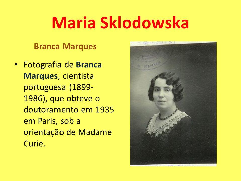 Maria Sklodowska Branca Marques