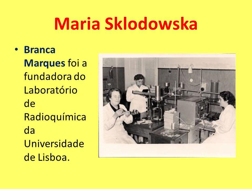 Maria SklodowskaBranca Marques foi a fundadora do Laboratório de Radioquímica da Universidade de Lisboa.