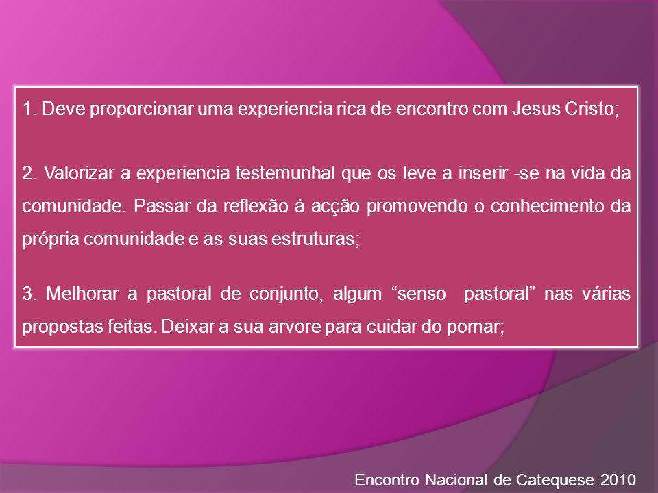 1. Deve proporcionar uma experiencia rica de encontro com Jesus Cristo;