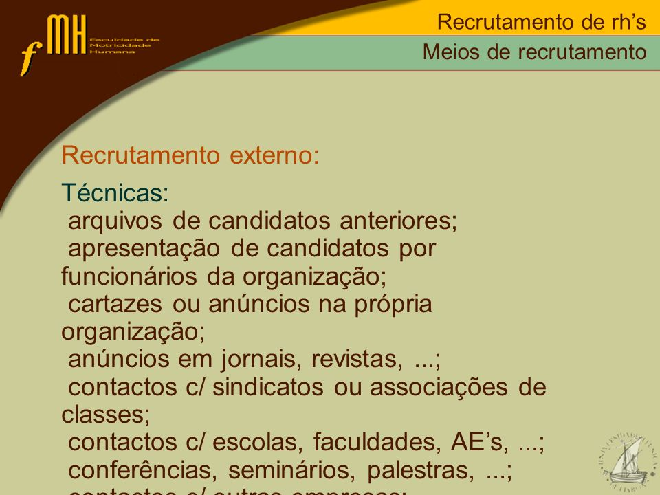 Recrutamento externo: Técnicas: arquivos de candidatos anteriores;