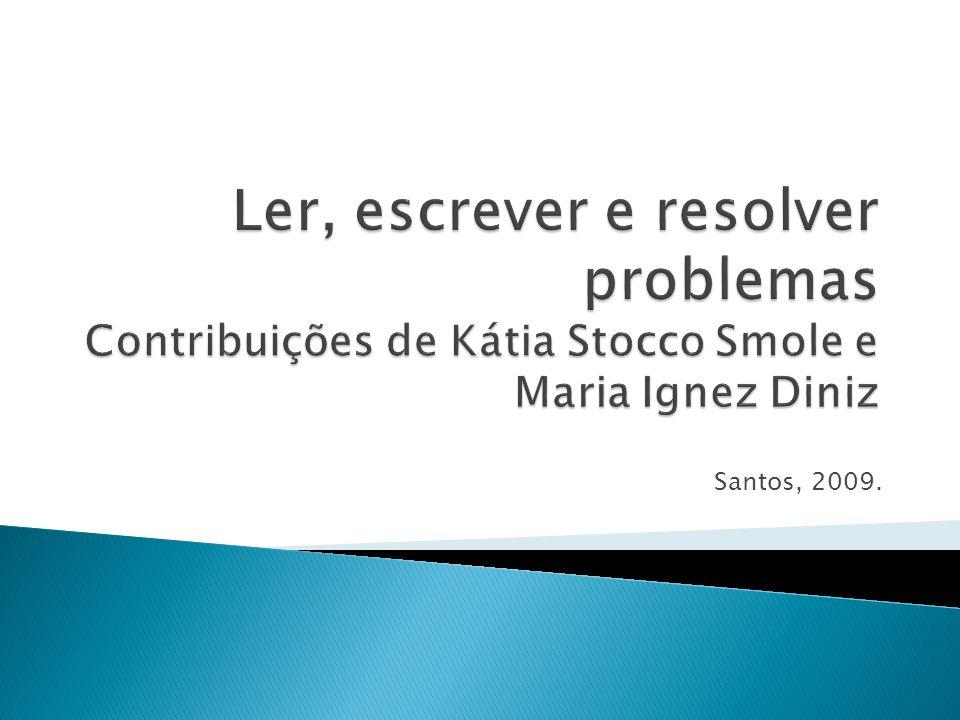 Ler, escrever e resolver problemas Contribuições de Kátia Stocco Smole e Maria Ignez Diniz