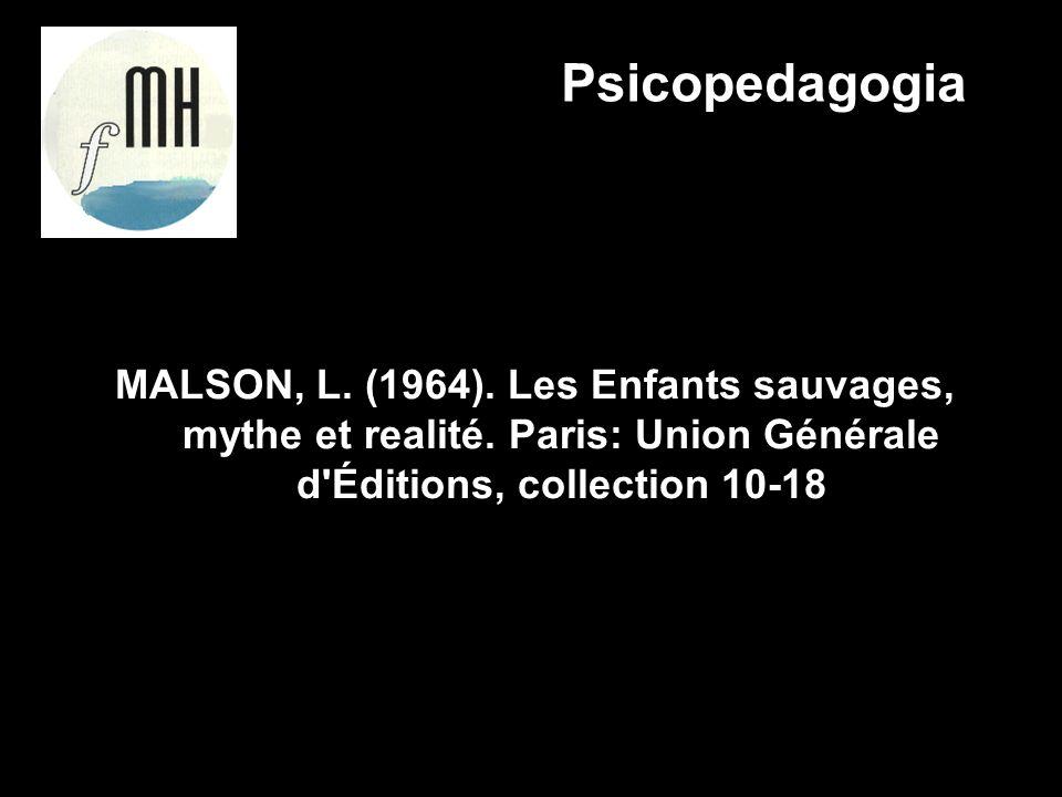 Psicopedagogia MALSON, L. (1964). Les Enfants sauvages, mythe et realité.