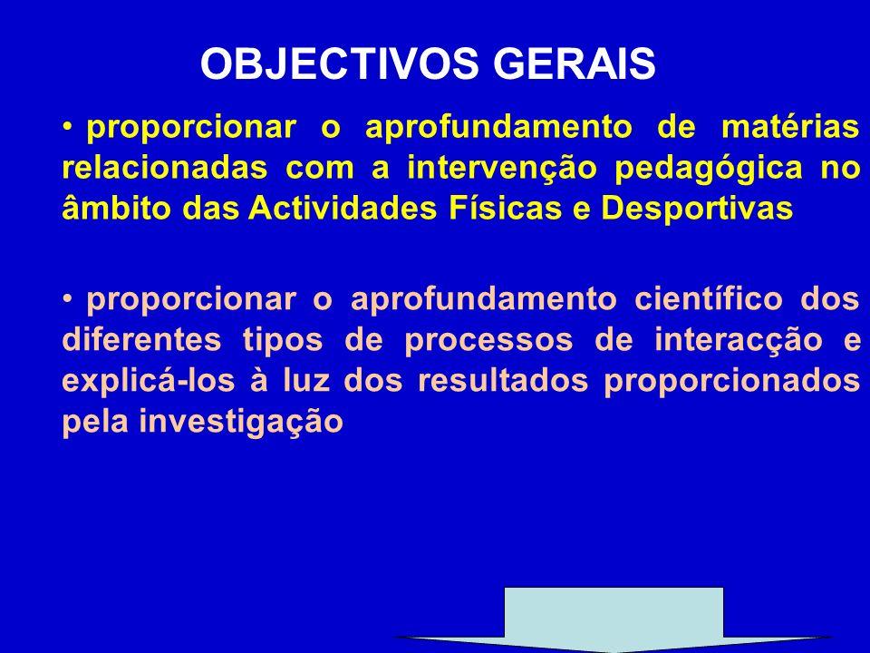 OBJECTIVOS GERAIS proporcionar o aprofundamento de matérias relacionadas com a intervenção pedagógica no âmbito das Actividades Físicas e Desportivas.