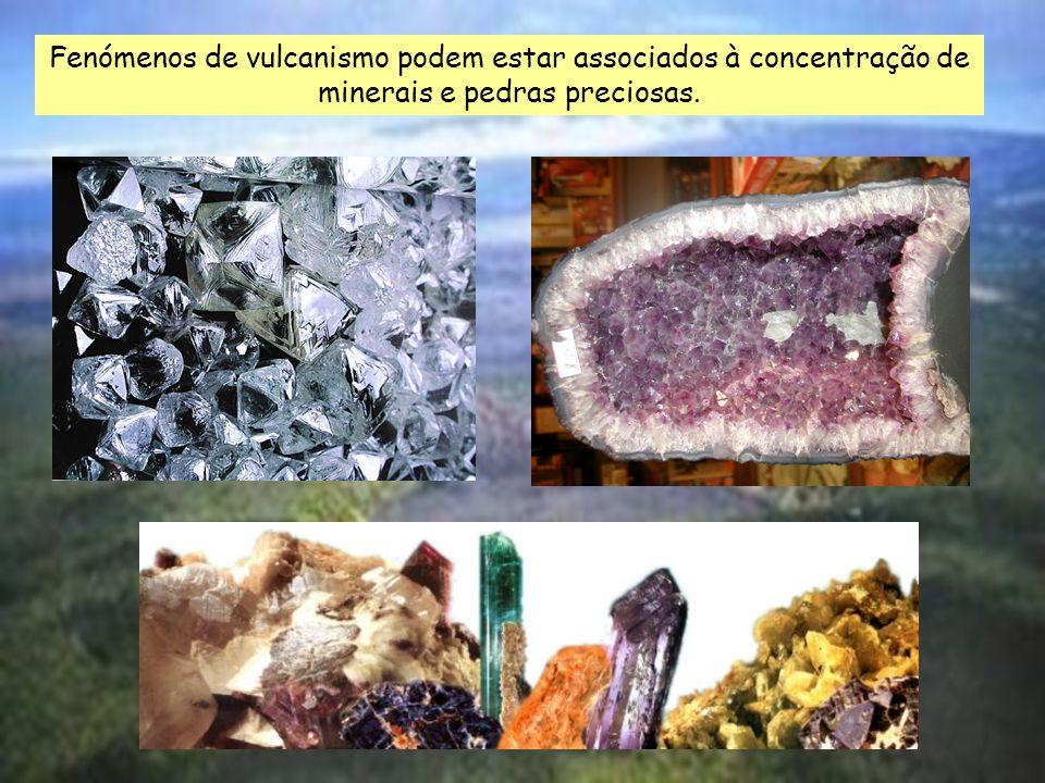 Fenómenos de vulcanismo podem estar associados à concentração de minerais e pedras preciosas.
