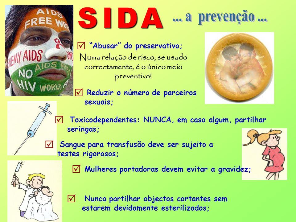 S I D A ... a prevenção ...       Abusar do preservativo;