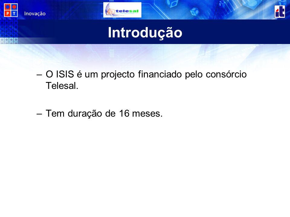 Introdução O ISIS é um projecto financiado pelo consórcio Telesal.