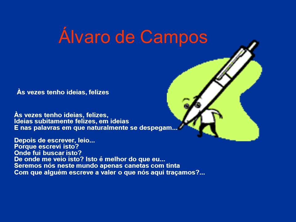 Álvaro de Campos Às vezes tenho ideias, felizes