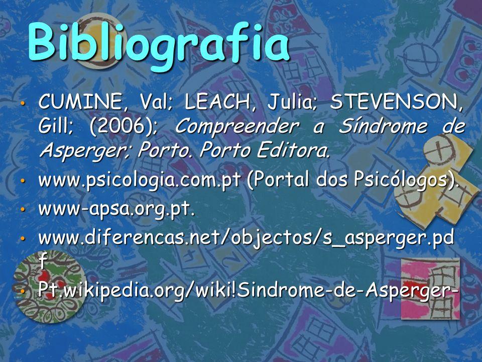 Bibliografia CUMINE, Val; LEACH, Julia; STEVENSON, Gill; (2006); Compreender a Síndrome de Asperger; Porto. Porto Editora.