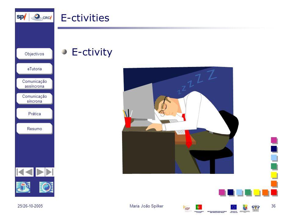 E-ctivities E-ctivity 25/26-10-2005 Maria João Spilker