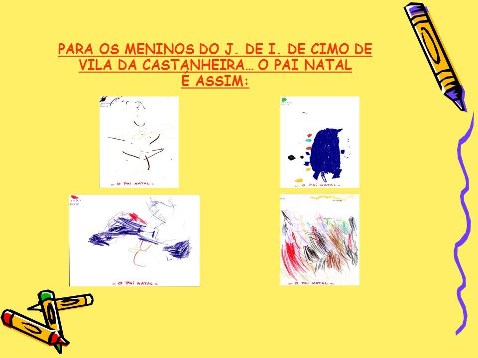 PARA OS MENINOS DO J. DE I. DE CIMO DE VILA DA CASTANHEIRA… O PAI NATAL É ASSIM: