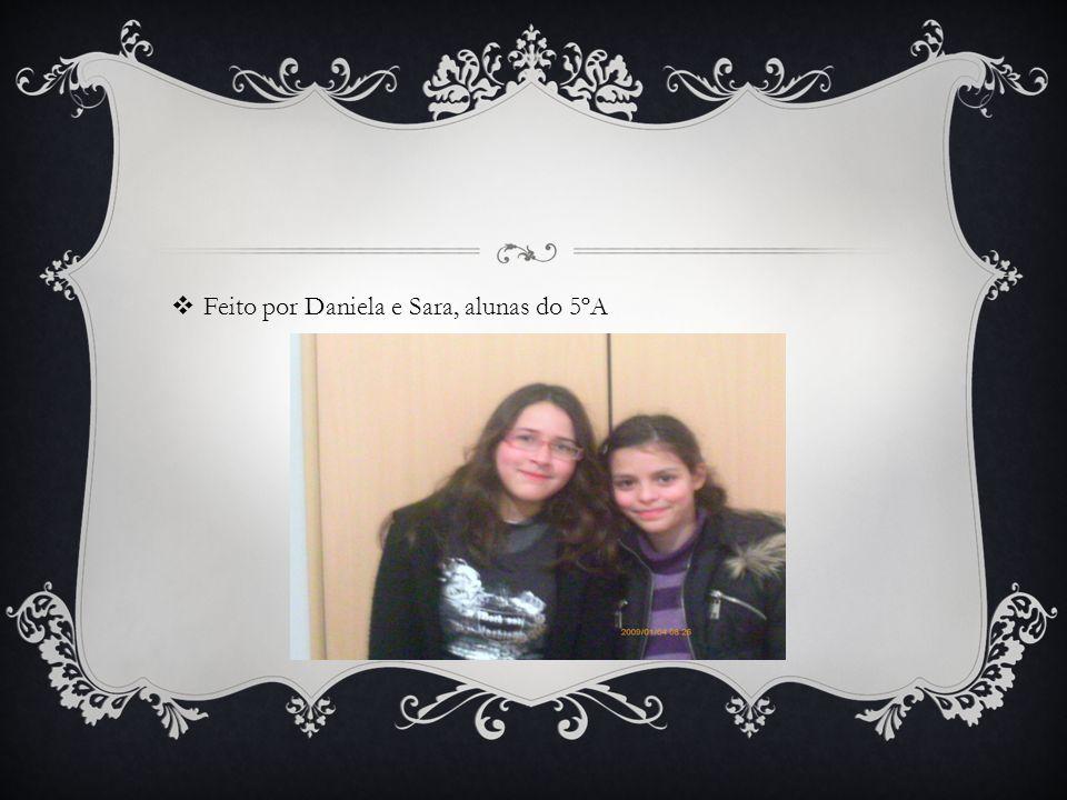 Feito por Daniela e Sara, alunas do 5ºA