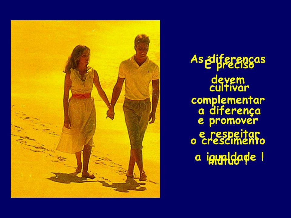 As diferenças devem complementar e promover o crescimento mútuo !