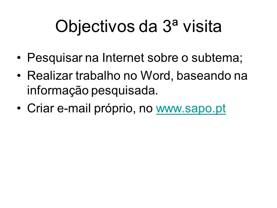 Objectivos da 3ª visita Pesquisar na Internet sobre o subtema;