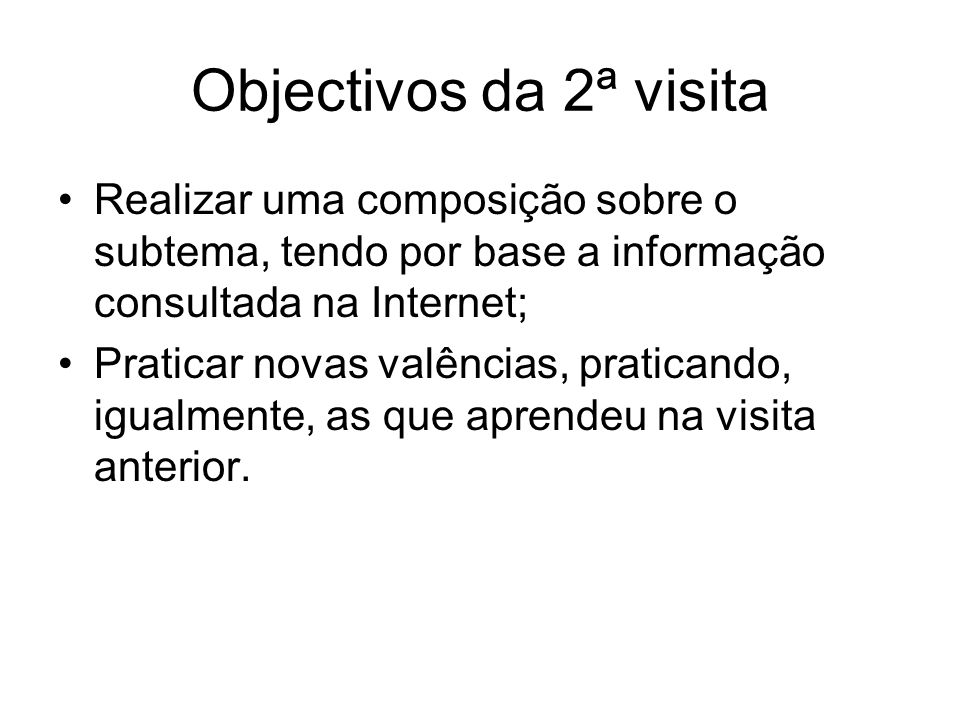 Objectivos da 2ª visita Realizar uma composição sobre o subtema, tendo por base a informação consultada na Internet;