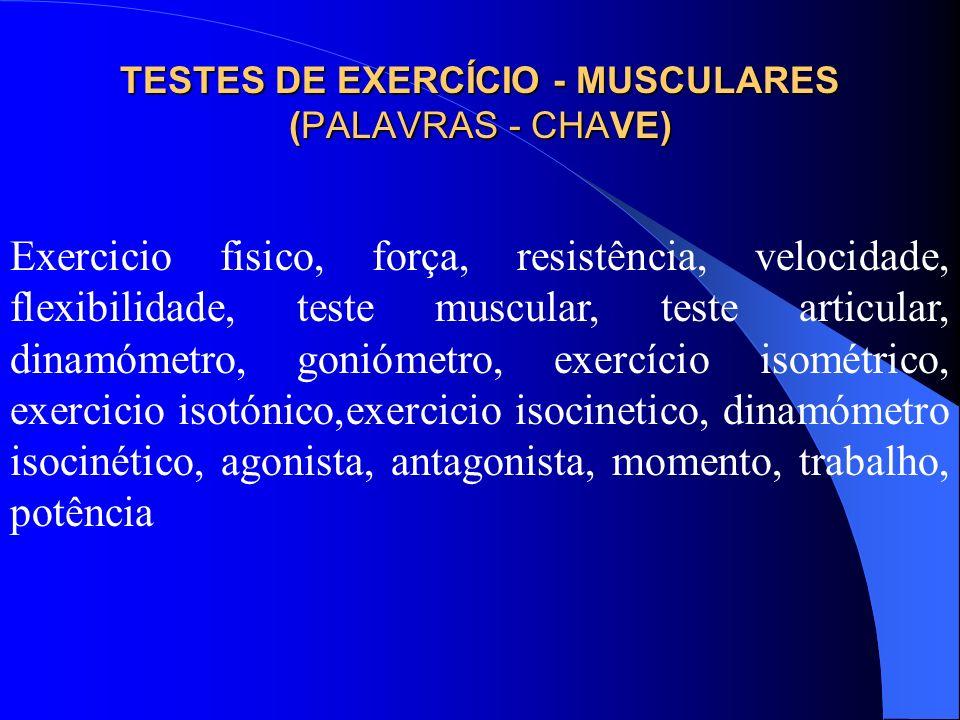 TESTES DE EXERCÍCIO - MUSCULARES (PALAVRAS - CHAVE)