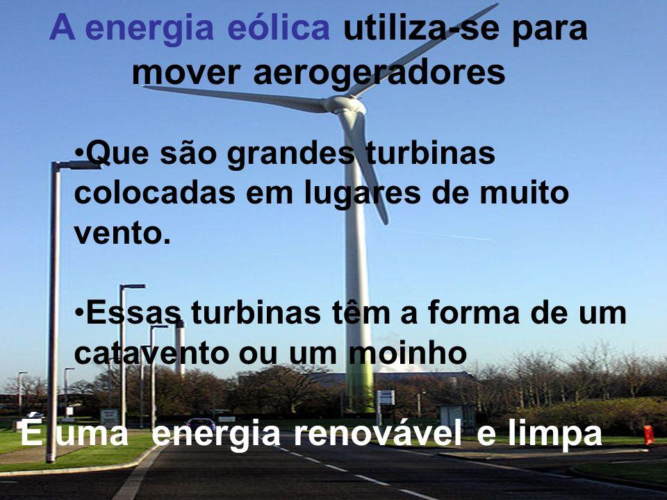 A energia eólica utiliza-se para mover aerogeradores