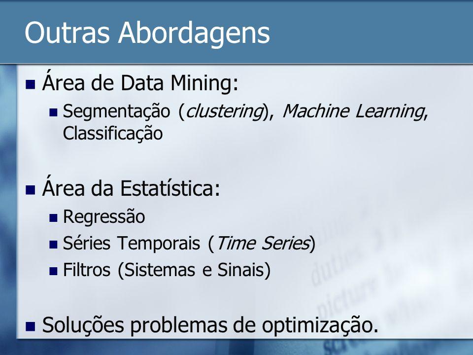 Outras Abordagens Área de Data Mining: Área da Estatística:
