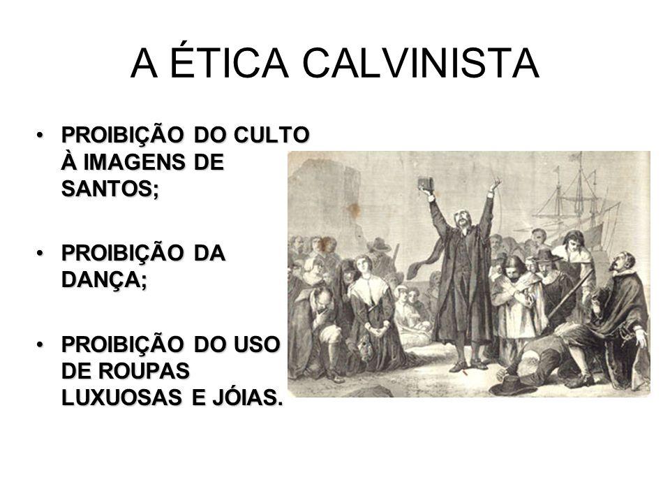 A ÉTICA CALVINISTA PROIBIÇÃO DO CULTO À IMAGENS DE SANTOS;
